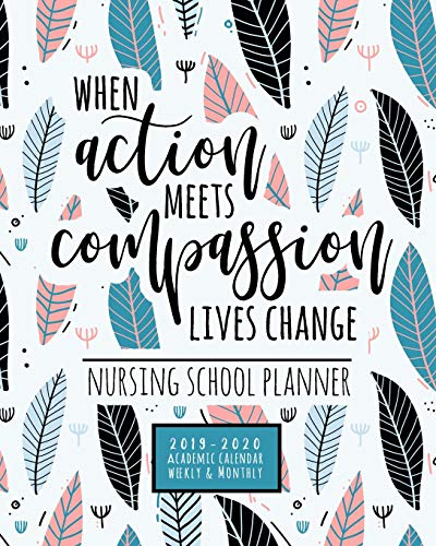 Download When Action Meets Compassion Lives Change Nursing School Planner 2019-2020 Academic Calendar Weekly And Monthly: A Nursing Student Planner for the 2019-2020 School Year 1099070732
