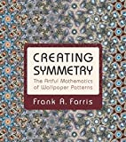 Creating Symmetry: The Artful Mathematics of Wallpaper Patterns by Frank Farris(2015-06-02)