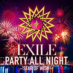 PARTY ALL NIGHT 〜STAR OF WISH〜♪EXILE