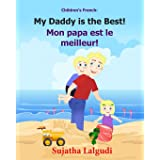 Children's French Book: My Daddy is the Best. Mon papa est le meilleur: Children's Picture Book English-French (Bilingual Edi