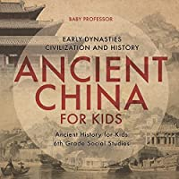 Ancient China for Kids - Early Dynasties, Civilization and History Ancient History for Kids 6th Grade Social Studies