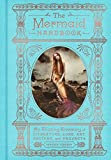 The Mermaid Handbook: An Alluring Treasury of Literature, Lore, Art, Recipes, and Projects 画像