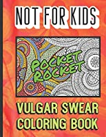 Pocket Rocket: Not For Kits Vulgar Swear Coloring Book: Really Bad Curse Words for Adults to Color In. Makes for a Great Gag and Bachelorette Party Gift.
