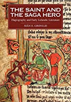 The Saint and the Saga Hero: Hagiography and Early Icelandic Literature (Studies in Old Norse Literature)