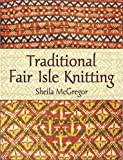 Traditional Fair Isle Knitting (Dover Knitting, Crochet, Tatting, Lace) (English Edition)
