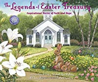The Legends of Easter Treasury: The Inspirational Stories of a Favorite Easter Tradition