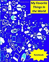 My Favorite Things in the World Notebook