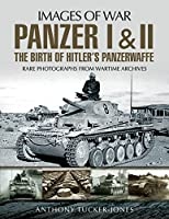 Panzer I & II: The Birth of Hitler's Panzerwaffe: Rare Photographs from Wartime Archives (Images of War)