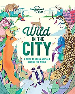Wild In The City (Lonely Planet Kids) by [Kids, Lonely Planet, Baker, Kate]