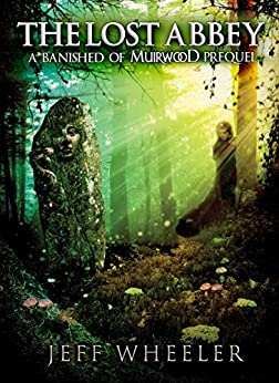 The Lost Abbey: A Banished of Muirwood Prequel (The Covenant of Muirwood Book 4) by [Wheeler, Jeff]