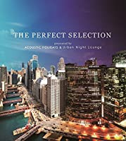 THE PERFECT SELECTION Presented by ACOUSTIC HOLIDAYS & Urban Night Lounge