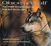 Once A Wolf: How Wildlife Biologists Fought to Bring Back the Gray Wolf (Scientists in the Field Series)