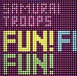 Fun! Fun! Fun!