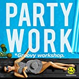 Party Work (グルーヴィーワークショップ MIX) [Explicit]