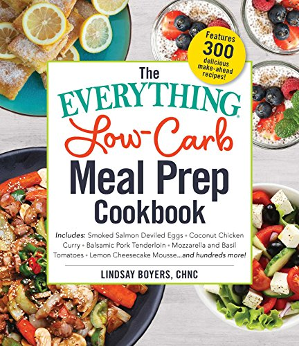 The Everything Low-Carb Meal Prep Cookbook: Includes: •Smoked Salmon Deviled Eggs •Coconut Chicken Curry •Balsamic Pork Tenderloin •Mozzarella and Basil ... more! (Everything®) (English Edition)