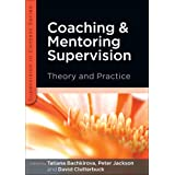 Coaching and Mentoring Supervision: Theory and Practice: The complete guide to best practice