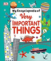 My Encyclopedia of Very Important Things: For Little Learners Who Want to Know Everything (My Very Important Encyclopedias)