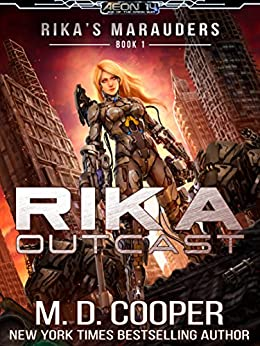 Rika Outcast: A Tale of Mercenaries, Cyborgs, and Mechanized Infantry (Aeon 14: Rika's Marauders Book 1) by [Cooper, M. D.]
