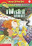 Twister Trouble (The Magic Schoolbus Chapter Book Number 5)
