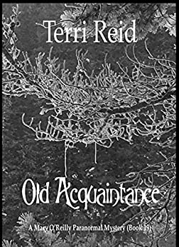 Old Acquaintance - A Mary O'Reilly Paranormal Mystery (Book 19) (Mary O'Reilly Paranormal Mysteries) by [Reid, Terri ]