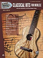Classical Hits for Ukulele: Roll over Beethoven, and Play Ukulele Today - Easy Ukulele Tab Edition (Easy Ukulele Play-along)