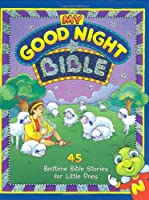 My Good Night Bible: 45 Bedtime Bible Stories for Little Ones (My Good Night Collection)