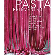 Pasta Reinvented: Gluten-free Pastas, Alternative Noodles, 80 Creative and Delicious Recipes (Dk Cookery & Food)