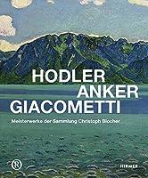 Hodler, Anker, Giacometti: Meisterwerke Der Sammlung Christoph Blocher