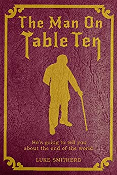 The Man On Table Ten - A Mysterious Science Fiction Tale (Tales of the Unusual) by [Smitherd, Luke]