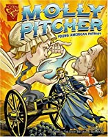 Molly Pitcher: Young American Patriot (Graphic Library, Graphic Biographies)