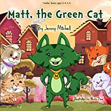 Toddler Books ages 2-4 3-5 : *MATT, the GREEN CAT*: teaching your kids the Value of Friends and Family