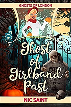 Ghost of Girlband Past (Ghosts of London Book 5) by [Saint, Nic]