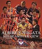 アルビレックス新潟2015シーズンレビュー [Blu-ray]