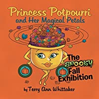 Princess Potpourri and Her Magical Petals: The Spooky Fall Exhibition