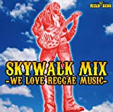 "SKYWALK MIX ""WE LOVE REGGAE MUSIC"""