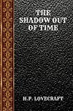 THE SHADOW OUT OF TIME: BY HOWARD PHILLIPS LOVECRAFT (CLASSIC BOOKS)