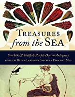 Treasures from the Sea: Sea Silk and Shellfish Purple Dye in Antiquity (Ancient Textiles)