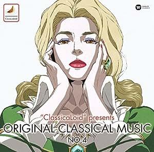 """ClassicaLoid"" presents ORIGINAL CLASSICAL MUSIC No.4 アニメ『クラシカロイド』で""ムジーク""となった『クラシック音楽』を原曲で聴いてみる 第四集"