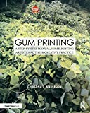 Gum Printing: A Step-by-Step Manual, Highlighting Artists and Their Creative Practice (Alternative Process Photography)   (Routledge)