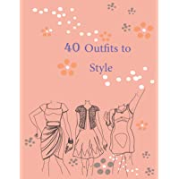 40 Outfits to Style: Design Your Style Workbook: Winter, Sum…