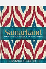 Samarkand: Recipes and Stories From Central Asia and the Caucasus Kindle Edition