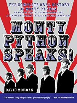 Monty Python Speaks: The Complete Oral History of Monty Python, as Told by the Founding Members and a Few of Their Many Friends and Collaborators by [Morgan, David]