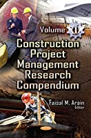 Construction Project Management Research Compendium (Construction Materials and Engineering)