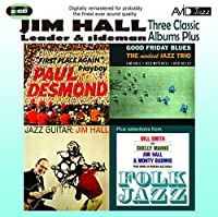 Three Classic Albums Plus (Jazz Guitar / Good Friday Blues / Paul Desmond - First Place Again) by Jim Hall (2011-08-02)
