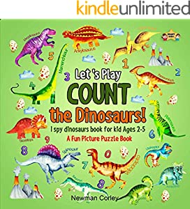 Let 's Play Count THe Dinosaurs! I spy dinosaurs book for kids Ages 2-5: A fun activity game for toddler or preschool. Learn count the number 1-10 activity book. (I spy everything 1) (English Edition)