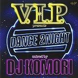 V.I.P. presents DANCE 2NIGHT mixed by DJ KOMORI