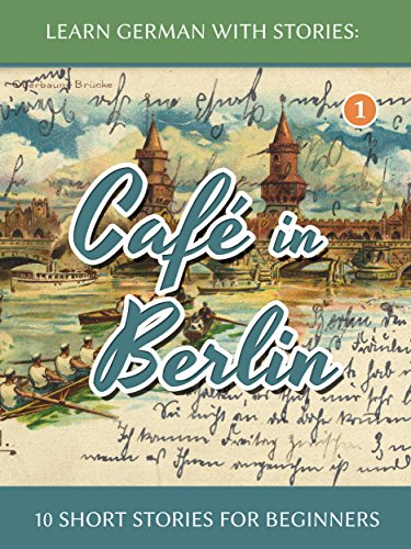 Download Learn German With Stories: Café in Berlin – 10 Short Stories For Beginners B00F33E3C0