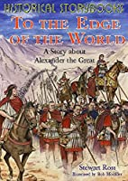 Historical Storybooks: To The Edge Of The World: A Story About Alexander The Great