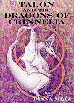 Talon and the Dragons of Crinnelia (The Prophecy of the Dragons Book 1) by [Metz, Diana]