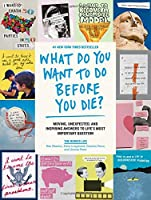 What Do You Want to Do Before You Die?: Moving, Unexpected, and Inspiring Answers to Life's Most Important Question